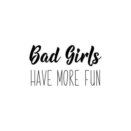 Bad girls have more fun. Lettering. Inspirational and funny quotes. Can be used for prints bags, t-shirts, posters, cards. Standard-Bild - 133066302