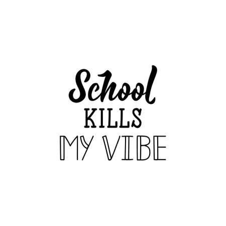 School kills my vibe. Lettering. Inspirational quotes. Can be used for prints bags, t-shirts, posters, cards Ilustrace
