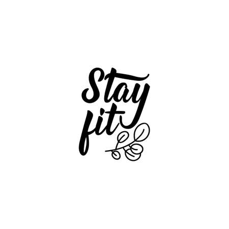 Stay fit. Lettering. Inspirational quotes. Can be used for prints bags, t-shirts, posters, cards Standard-Bild - 133236881