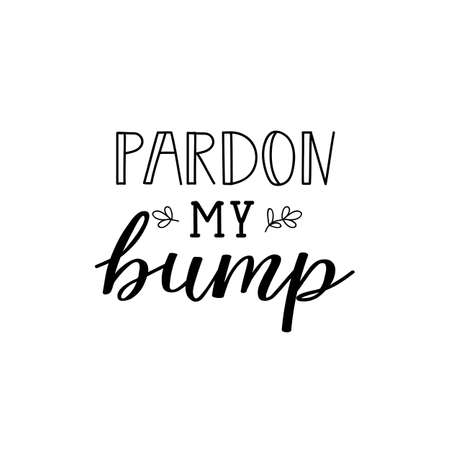 Pardon my bump. Lettering. Inspirational quotes. Can be used for prints bags, t-shirts, posters and cards