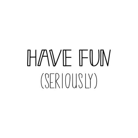Have fun. Seriously. Lettering. Inspirational quotes. Can be used for prints bags, t-shirts, posters and cards Standard-Bild - 134261640