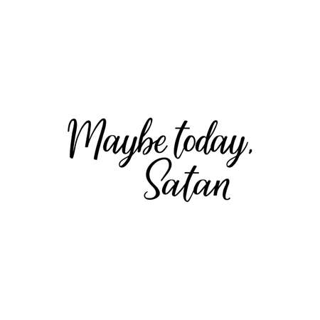 Maybe today Satan. Lettering. Inspirational quotes. Can be used for prints bags, t-shirts, posters and cards Standard-Bild - 134261650