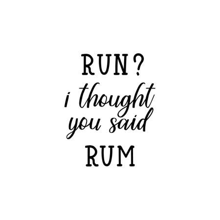 Run i thought you said rum. Lettering. Inspirational and funny quotes. Can be used for prints bags, t-shirts, posters, cards.