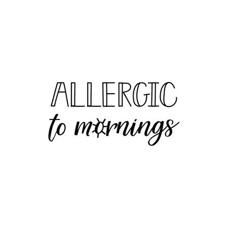Allergic to mornings. Lettering. Inspirational quotes. Can be used for prints bags, t-shirts, posters and cards Standard-Bild - 134261668