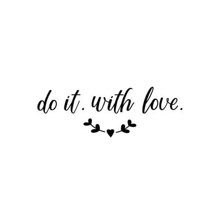 Do it. with love. Lettering. Inspirational quotes. Can be used for prints bags, t-shirts, posters and cards Standard-Bild - 134261669