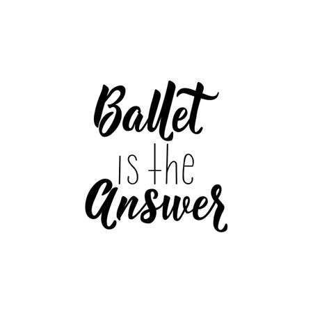 Ballet is the answer. Lettering. Inspirational quotes. Can be used for prints bags, t-shirts, posters and cards Standard-Bild - 134261676