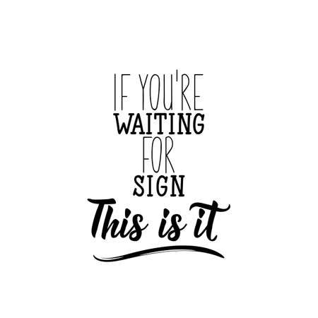 If you were waiting for sign this is it. Lettering. Inspirational and funny quotes. Can be used for prints bags, t-shirts, posters, cards. Standard-Bild - 134261680