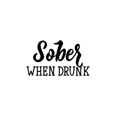 Sober when drunk. Lettering. Inspirational and funny quotes. Can be used for prints bags, t-shirts, posters, cards. Standard-Bild - 134261902