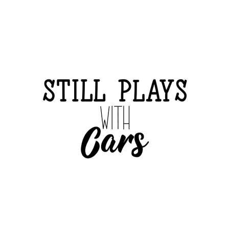 Still plays with cars. Lettering. Inspirational and funny quotes. Can be used for prints bags, t-shirts, posters, cards. Standard-Bild - 134261905