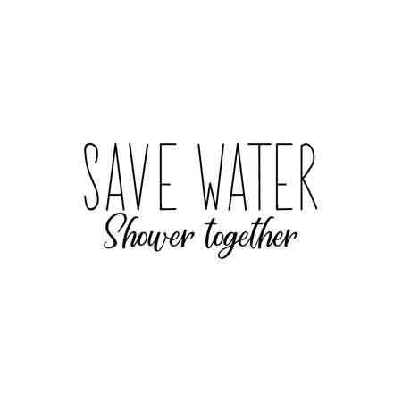 Save water. Shower together. Lettering. Inspirational and funny quotes. Can be used for prints bags, t-shirts, posters, cards. Standard-Bild - 134261906