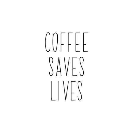 Coffee saves lives. Lettering. Inspirational and funny quotes. Can be used for prints bags, t-shirts, posters, cards.