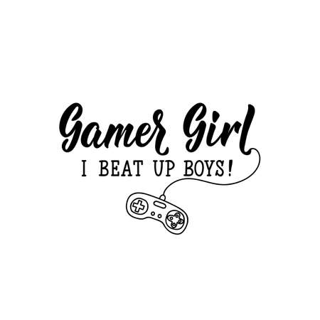Gamer girl. I beat up boys. Lettering. Inspirational and funny quotes. Can be used for prints bags, t-shirts, posters, cards.