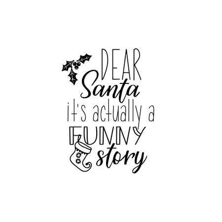 Dear Santa it is actually a funny story. Holiday lettering. Ink illustration Modern brush calligraphy. Can be used for prints bags, t-shirts, posters, cards 矢量图像