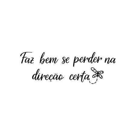 Faz bem se perder na direcao certa. Brazilian Lettering. Translation from Portuguese - Its good to get lost in the right direction. Modern vector brush calligraphy. Ink illustration Illustration