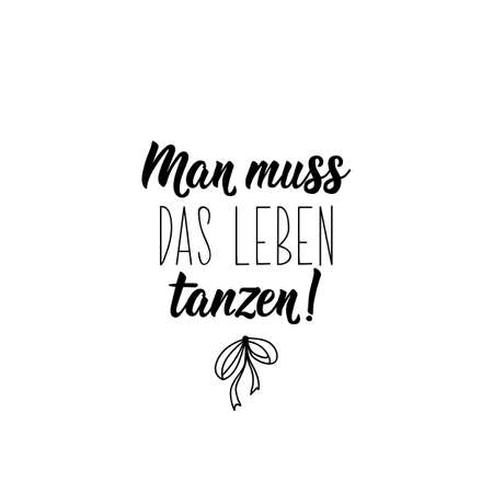 German text: You have to dance life. Lettering. vector illustration. element for flyers banner and posters Modern calligraphy