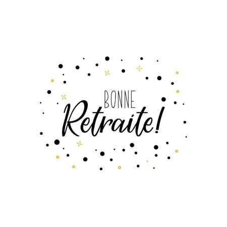 Bonne retraite. Good retirement in French. Ink illustration. Modern brush calligraphy. Isolated on white background.