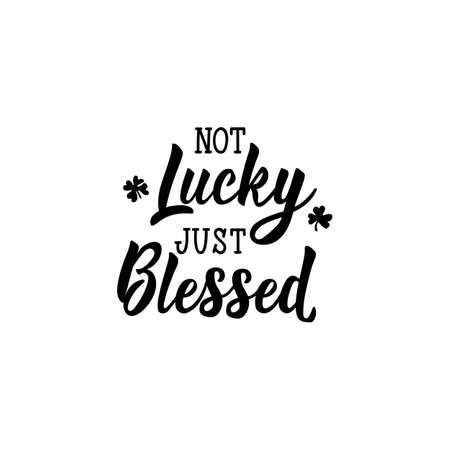 Not lucky just blessed. Lettering. Inspirational and funny quotes. Can be used for prints bags, t-shirts, posters, cards. St Patrick's Day card