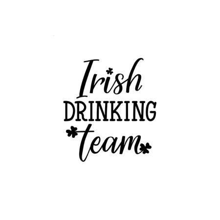 Irish drinking team. Lettering. calligraphy vector illustration. St Patricks Day card Standard-Bild - 137235393