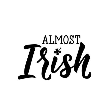 Almost irish. Lettering. calligraphy vector illustration. St Patricks Day card Standard-Bild - 137235407