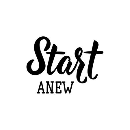Start anew. Lettering. Inspirational and funny quotes. Can be used for prints bags, t-shirts, posters, cards. Vector Illustration