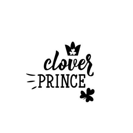 Clover prince. Lettering. calligraphy vector illustration. St Patricks Day card Standard-Bild - 137235569