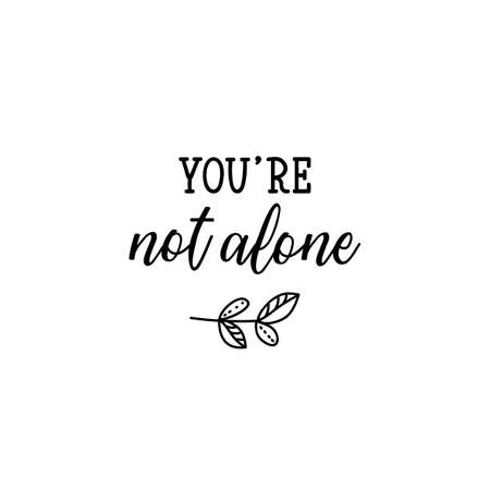 You are not alone. Lettering. Inspirational and funny quotes. Can be used for prints bags, t-shirts, posters, cards.