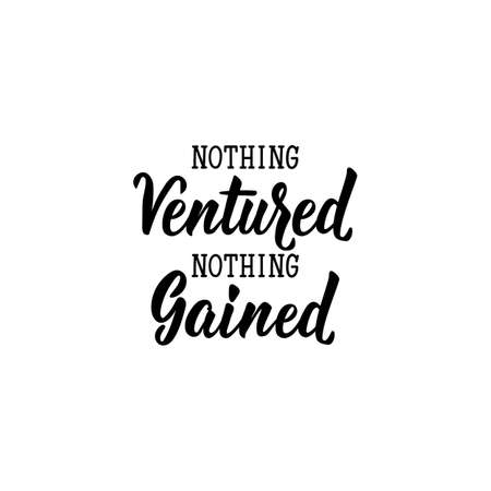 Nothing ventured, nothing gained. Lettering. calligraphy vector. Ink illustration. Standard-Bild - 137235570