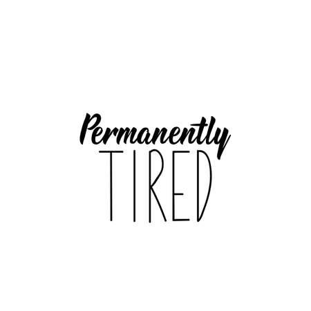 Permanently tired. Lettering. calligraphy vector illustration. Ink illustration Standard-Bild - 137235625