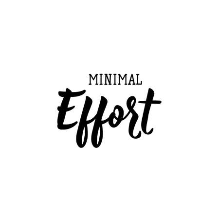 Minimal effort. Lettering. Can be used for prints bags, t-shirts, posters, cards. calligraphy vector. Ink illustration