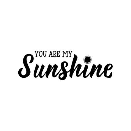 You are my sunshine. Lettering. Romantic quotes. Can be used for prints bags, t-shirts, posters, cards