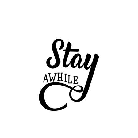 Stay awhile. Lettering. Can be used for prints bags, t-shirts, posters, cards. calligraphy vector. Ink illustration Standard-Bild - 137027088
