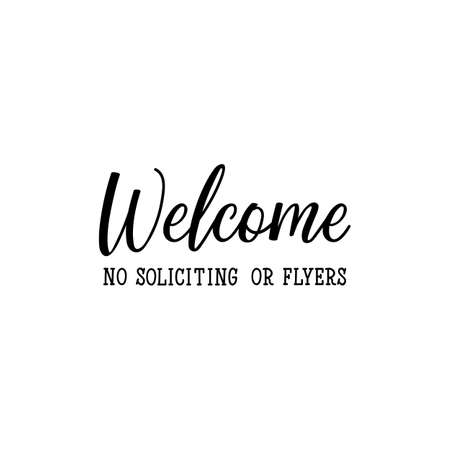 Welcome no soliciting or flyers. Lettering. Can be used for prints bags, t-shirts, posters, cards. calligraphy vector. Ink illustration Standard-Bild - 137215973