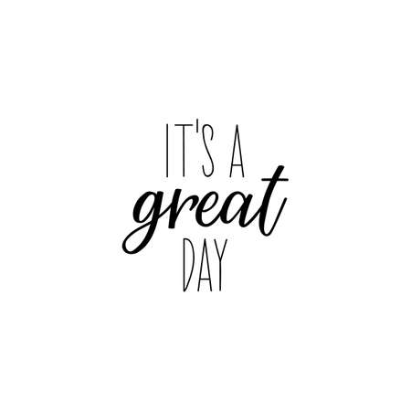 It's a great day. Lettering. Can be used for prints bags, t-shirts, posters, cards. calligraphy vector. Ink illustration Standard-Bild - 137301186