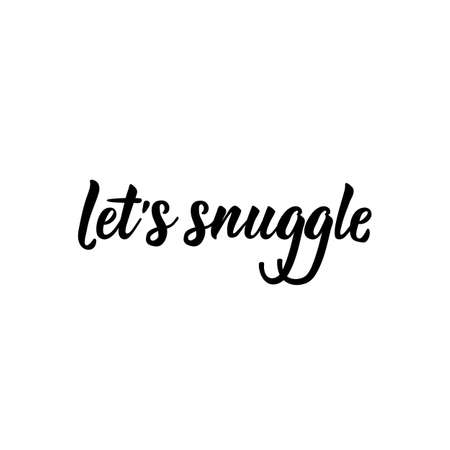 Let's snuggle. Lettering. Romantic quotes. Can be used for prints bags, t-shirts, posters, cards Standard-Bild - 137301399
