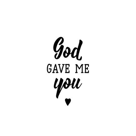 God gave me you. Lettering. Romantic quotes. Can be used for prints bags, t-shirts, posters, cards Standard-Bild - 137662467