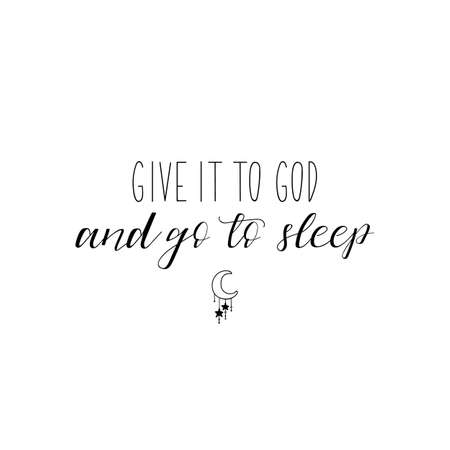 Give it to God and go to sleep. Lettering. Can be used for prints bags, t-shirts, posters, cards. calligraphy vector.