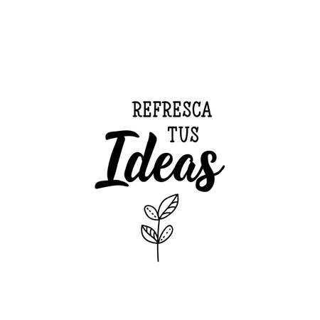 Refresca tus ideas. Lettering. Translation from Spanish - Refresh your ideas. Modern vector brush calligraphy. Ink illustration.