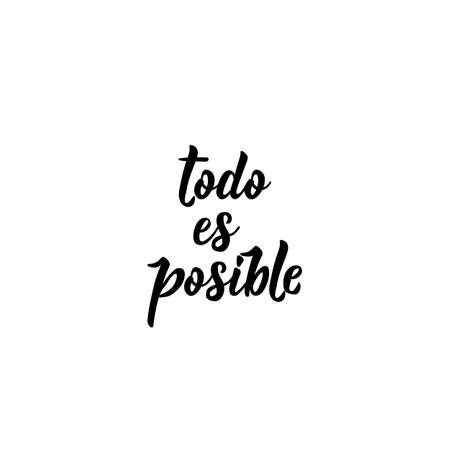 Todo es posible. Lettering. Translation from Spanish - Everything is possible. Modern vector brush calligraphy. Ink illustration. Standard-Bild - 137494918