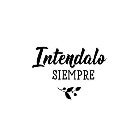 Intendalo siempre. Lettering. Translation from Spanish - Always try. Element for flyers, banner and posters. Modern calligraphy Standard-Bild - 138032270