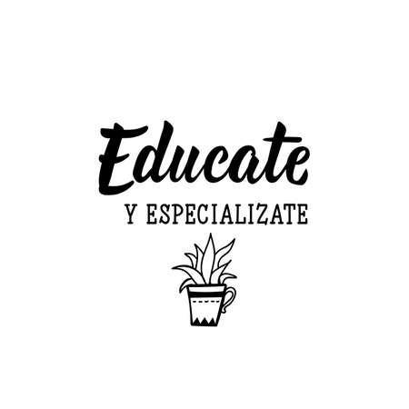 Educate y especializate. Lettering. Translation from Spanish -Educate yourself and specialize. Element for flyers, banner and posters. Modern calligraphy