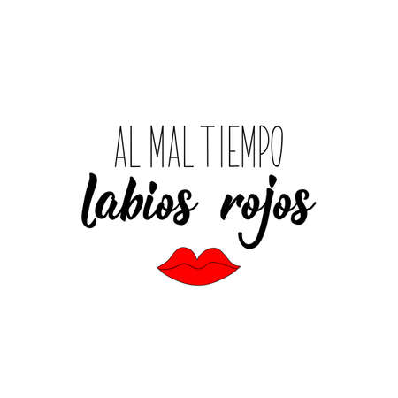 Al mal tiempo labios rojos. Lettering. Translation from Spanish - At bad weather red lips. Element for flyers, banner and posters. Modern calligraphy. Standard-Bild - 138032274