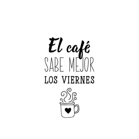 El cafe sabe mejor los viernes. Lettering. Translation from Spanish - Coffee tastes better on friday. Element for flyers, banner and posters. Modern calligraphy Standard-Bild - 137997465