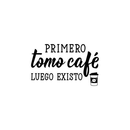 Primero tomo cafe luego existo. Lettering. Translation from Spanish - First I drink coffee then I exist. Element for flyers, banner and posters. Modern calligraphy Standard-Bild - 138032275
