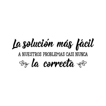 La solucion mas facil a nuestros problemas es la correcta. Lettering. Translation from Spanish - The simplest solution to our problems are right. Element for banner and posters. Modern calligraphy Illustration