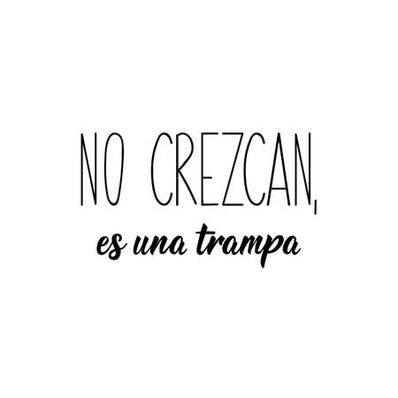 No crezcan, es una trampa. Lettering. Translation from Spanish - Don't grow up, it's a trap. Element for flyers, banner and posters. Modern calligraphy