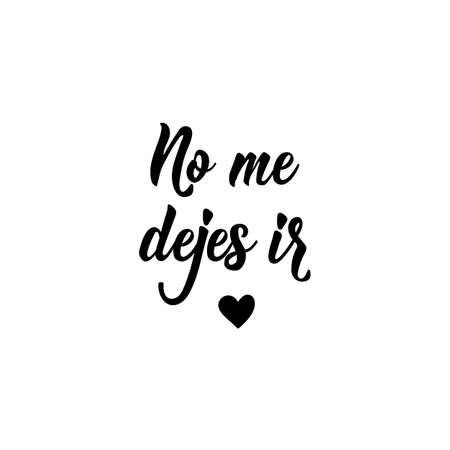 No me dejes ir. Lettering. Translation from Spanish - Do not let me go. Element for flyers, banner and posters. Modern calligraphy Standard-Bild - 138135070