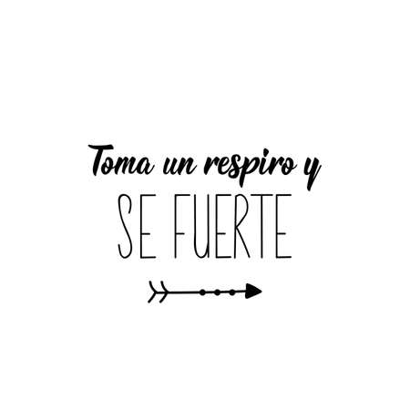 Toma un respiro y se fuerte. Lettering. Translation from Spanish - Take a breath and be strong. Element for flyers, banner and posters. Modern calligraphy Çizim