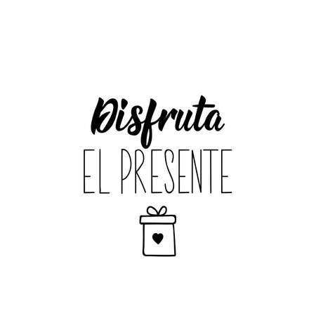 Disfruta el presente. Lettering. Translation from Spanish - Enjoy the present - Element for flyers, banner and posters. Modern calligraphy