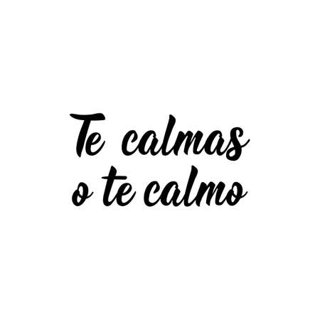 Te calmas o te calmo. Lettering. Translation from Spanish - You calm down or i calm you down. Element for flyers, banner and posters. Modern calligraphy