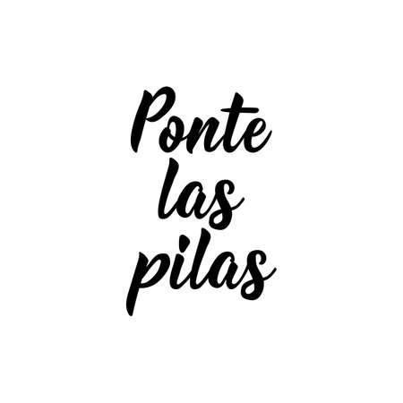 Ponte las pilas. Lettering. Translation from Spanish - Put the batteries. Element for flyers, banner and posters. Modern calligraphy Ilustración de vector